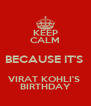 KEEP CALM BECAUSE IT'S  VIRAT KOHLI'S  BIRTHDAY - Personalised Poster A4 size