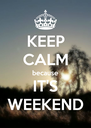 KEEP CALM because IT'S WEEKEND - Personalised Poster A4 size