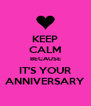 KEEP CALM BECAUSE IT'S YOUR ANNIVERSARY - Personalised Poster A4 size