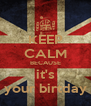 KEEP CALM BECAUSE it's your birtday - Personalised Poster A4 size