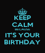 KEEP CALM BECAUSE IT'S YOUR BIRTHDAY - Personalised Poster A4 size