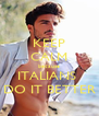 KEEP CALM because ITALIANS  DO IT BETTER - Personalised Poster A4 size