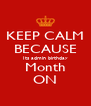 KEEP CALM BECAUSE Its admin birthday Month ON - Personalised Poster A4 size