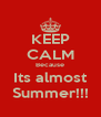 KEEP CALM Because Its almost Summer!!! - Personalised Poster A4 size