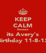 KEEP CALM Because its Avery's Birthday 11-8-13 - Personalised Poster A4 size
