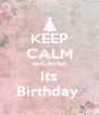 KEEP CALM BECAUSE Its Birthday  - Personalised Poster A4 size