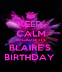 KEEP  CALM BECAUSE ITS BLAIRE'S  BIRTHDAY  - Personalised Poster A4 size
