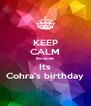KEEP CALM Because Its Cohra's birthday - Personalised Poster A4 size