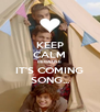 KEEP CALM BECAUSE IT'S COMING SONG... - Personalised Poster A4 size
