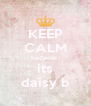 KEEP CALM because  its daisy b - Personalised Poster A4 size