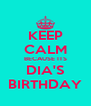 KEEP CALM BECAUSE ITS DIA'S BIRTHDAY - Personalised Poster A4 size