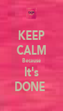 KEEP CALM Because It's DONE  - Personalised Poster A4 size