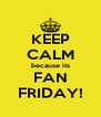KEEP CALM because its FAN FRIDAY! - Personalised Poster A4 size
