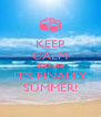 KEEP CALM BECAUSE IT'S FINALLY SUMMER! - Personalised Poster A4 size