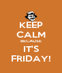 KEEP CALM BECAUSE IT'S FRIDAY! - Personalised Poster A4 size
