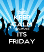 KEEP CALM BECAUSE ITS FRIDAY - Personalised Poster A4 size