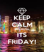 KEEP CALM BECAUSE ITS FRIDAY! - Personalised Poster A4 size