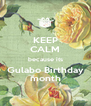 KEEP CALM because its Gulabo Birthday month - Personalised Poster A4 size