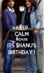 KEEP CALM BECAUSE ITS $HANU'S BIRTHDAY ! - Personalised Poster A4 size