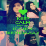 KEEP CALM BECAUSE IT'S HER BIRTHDAAAY - Personalised Poster A4 size