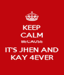 KEEP CALM BECAUSE IT'S JHEN AND KAY 4EVER - Personalised Poster A4 size