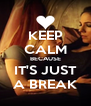 KEEP CALM BECAUSE IT'S JUST A BREAK - Personalised Poster A4 size