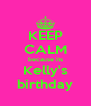 KEEP CALM because its Kelly's birthday - Personalised Poster A4 size