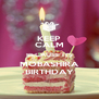 KEEP CALM BECAUSE ITS MOBASHIRA BIRTHDAY - Personalised Poster A4 size