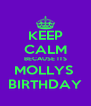 KEEP CALM BECAUSE ITS MOLLYS  BIRTHDAY - Personalised Poster A4 size