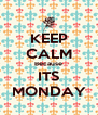 KEEP CALM Because ITS MONDAY - Personalised Poster A4 size