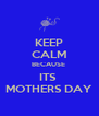 KEEP CALM BECAUSE  ITS  MOTHERS DAY - Personalised Poster A4 size