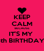 KEEP CALM BECAUSE IT'S MY  13th BIRTHDAY!!! - Personalised Poster A4 size