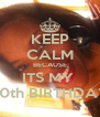 KEEP CALM BECAUSE ITS MY  20th BIRTHDAY - Personalised Poster A4 size