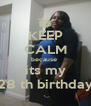 KEEP CALM because  its my 28 th birthday - Personalised Poster A4 size