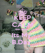 KEEP CALM Because  Its My  B.Day  - Personalised Poster A4 size
