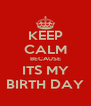 KEEP CALM BECAUSE ITS MY BIRTH DAY - Personalised Poster A4 size