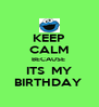 KEEP CALM BECAUSE  ITS  MY BIRTHDAY  - Personalised Poster A4 size