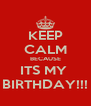 KEEP CALM BECAUSE ITS MY  BIRTHDAY!!! - Personalised Poster A4 size