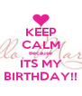 KEEP CALM Because ITS MY BIRTHDAY!! - Personalised Poster A4 size