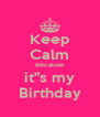"Keep Calm Because it""s my Birthday - Personalised Poster A4 size"