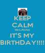 KEEP CALM BECAUSE IT'S MY BIRTHDAY!!!! - Personalised Poster A4 size