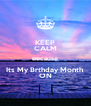 KEEP CALM Because Its My Brthday Month ON - Personalised Poster A4 size