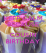 KEEP CALM BECAUSE ITS  MY COUSIN BIRTHDAY - Personalised Poster A4 size