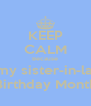 KEEP CALM Because Its my sister-in-law's Birthday Month - Personalised Poster A4 size