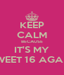 KEEP CALM BECAUSE IT'S MY SWEET 16 AGAIN - Personalised Poster A4 size