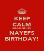 KEEP CALM BECAUSE ITS NAYEFS BIRTHDAY! - Personalised Poster A4 size