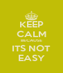 KEEP CALM BECAUSE ITS NOT EASY - Personalised Poster A4 size