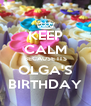 KEEP CALM BECAUSE ITS OLGA'S BIRTHDAY - Personalised Poster A4 size