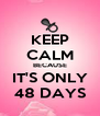 KEEP CALM BECAUSE IT'S ONLY 48 DAYS - Personalised Poster A4 size