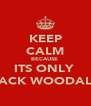 KEEP CALM BECAUSE  ITS ONLY  JACK WOODALL - Personalised Poster A4 size